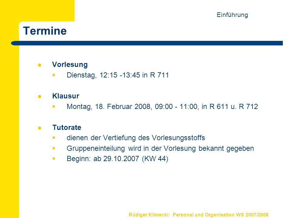 Rüdiger Klimecki: Personal und Organisation WS 2007/2008 Termine Vorlesung Dienstag, 12:15 -13:45 in R 711 Klausur Montag, 18. Februar 2008, 09:00 - 1
