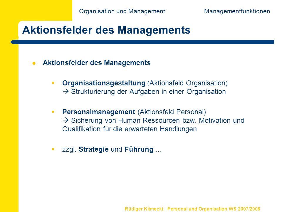 Rüdiger Klimecki: Personal und Organisation WS 2007/2008 Aktionsfelder des Managements Organisationsgestaltung (Aktionsfeld Organisation) Strukturieru