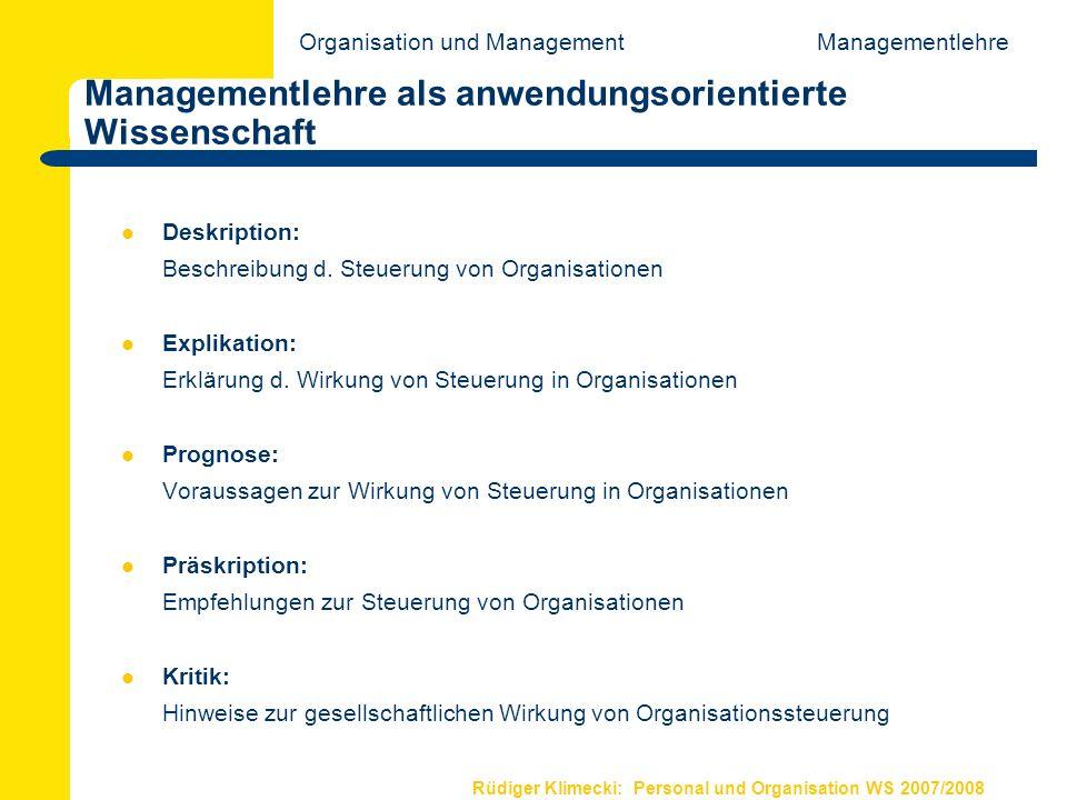Rüdiger Klimecki: Personal und Organisation WS 2007/2008 Managementlehre als anwendungsorientierte Wissenschaft Deskription: Beschreibung d. Steuerung