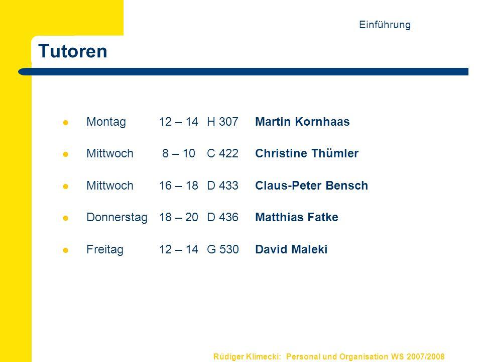 Rüdiger Klimecki: Personal und Organisation WS 2007/2008 Tutoren Montag 12 – 14H 307 Martin Kornhaas Mittwoch 8 – 10C 422 Christine Thümler Mittwoch 1