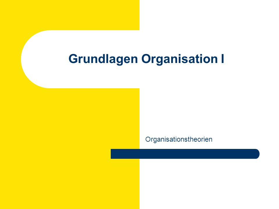 Grundlagen Organisation I Organisationstheorien