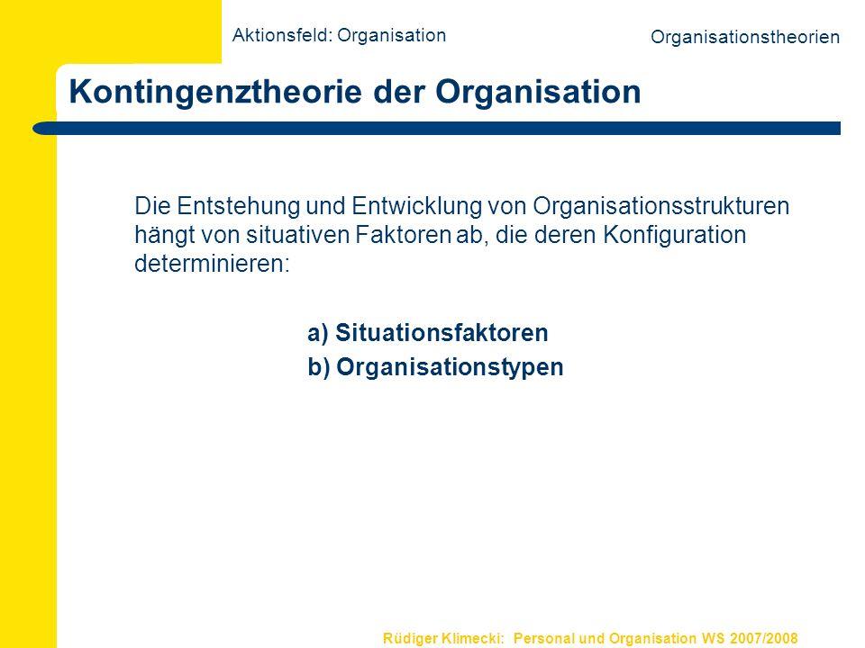Rüdiger Klimecki: Personal und Organisation WS 2007/2008 Kontingenztheorie der Organisation Die Entstehung und Entwicklung von Organisationsstrukturen