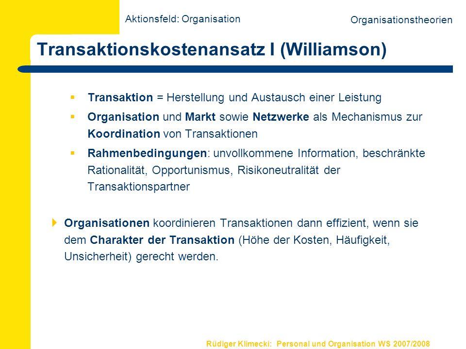 Rüdiger Klimecki: Personal und Organisation WS 2007/2008 Transaktionskostenansatz I (Williamson) Transaktion = Herstellung und Austausch einer Leistun