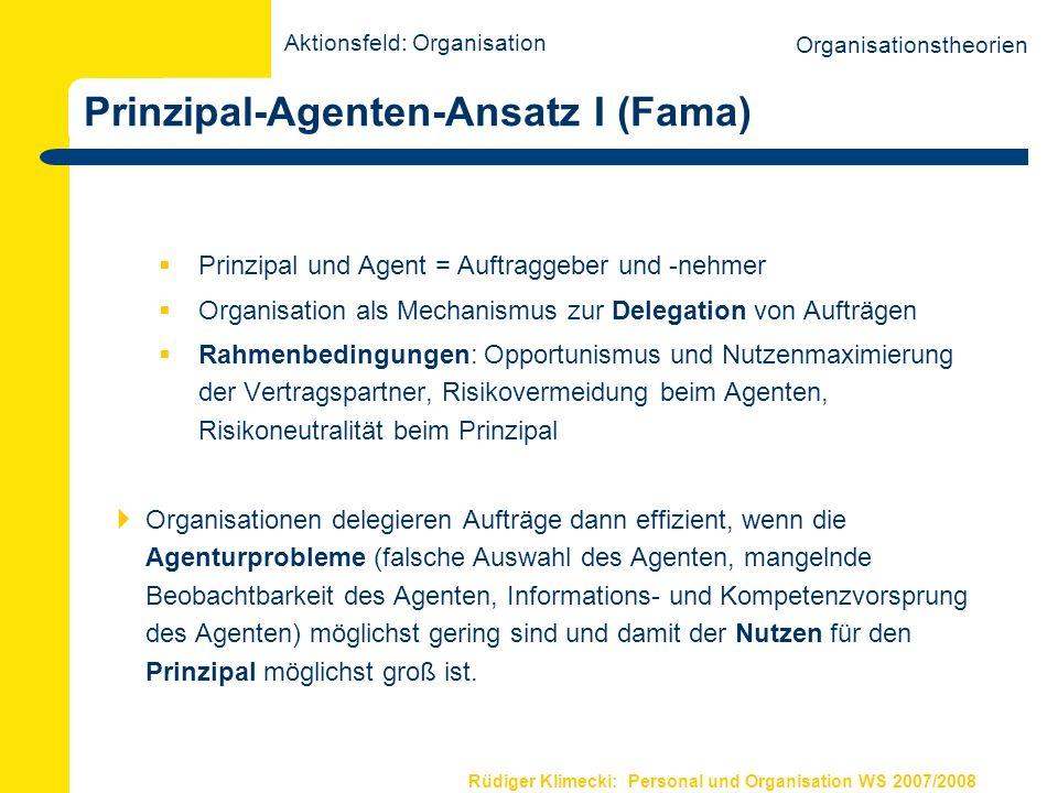 Rüdiger Klimecki: Personal und Organisation WS 2007/2008 Prinzipal-Agenten-Ansatz I (Fama) Prinzipal und Agent = Auftraggeber und -nehmer Organisation