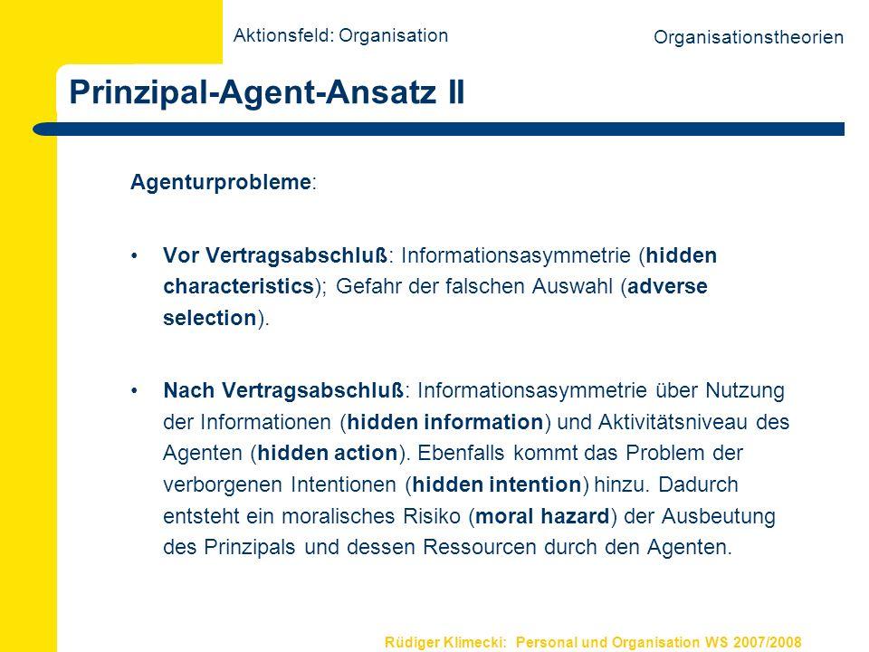 Rüdiger Klimecki: Personal und Organisation WS 2007/2008 Prinzipal-Agent-Ansatz II Agenturprobleme: Vor Vertragsabschluß: Informationsasymmetrie (hidd