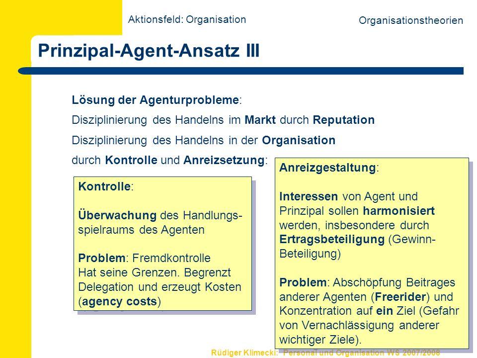 Rüdiger Klimecki: Personal und Organisation WS 2007/2008 Prinzipal-Agent-Ansatz III Lösung der Agenturprobleme: Disziplinierung des Handelns im Markt