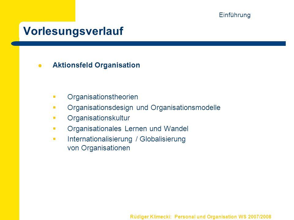 Rüdiger Klimecki: Personal und Organisation WS 2007/2008 Vorlesungsverlauf Aktionsfeld Organisation Organisationstheorien Organisationsdesign und Orga