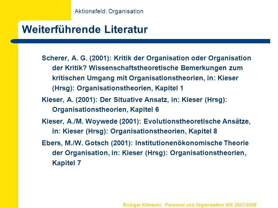 Rüdiger Klimecki: Personal und Organisation WS 2007/2008 Weiterführende Literatur Scherer, A. G. (2001): Kritik der Organisation oder Organisation der