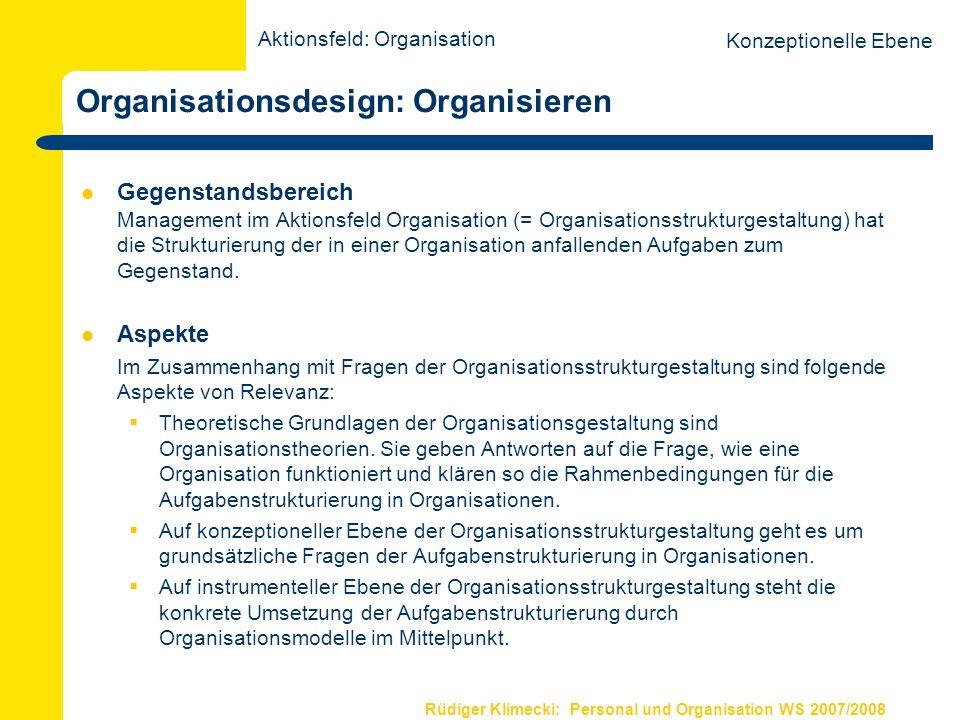 Rüdiger Klimecki: Personal und Organisation WS 2007/2008 Organisationsdesign: Organisieren Gegenstandsbereich Management im Aktionsfeld Organisation (