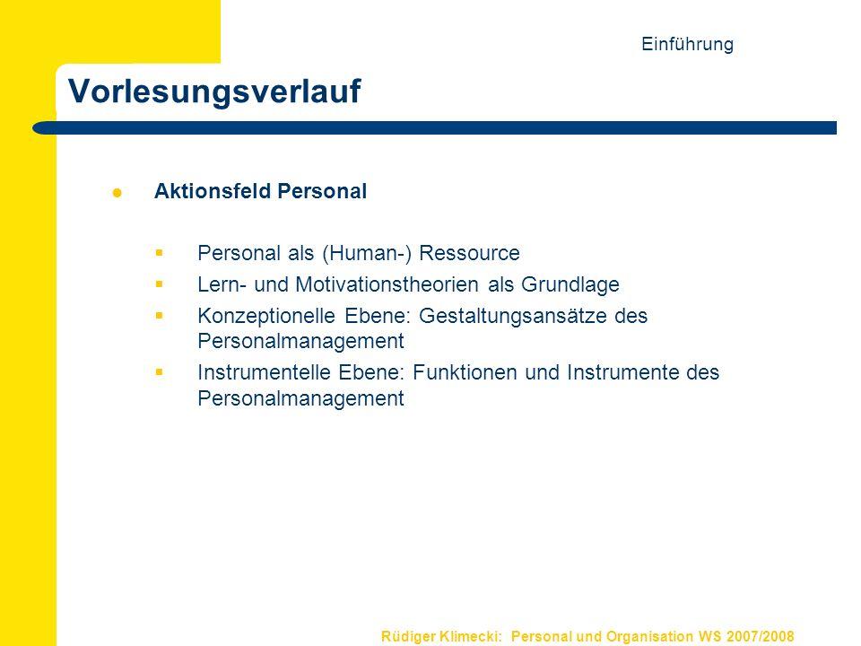 Rüdiger Klimecki: Personal und Organisation WS 2007/2008 Vorlesungsverlauf Aktionsfeld Personal Personal als (Human-) Ressource Lern- und Motivationst