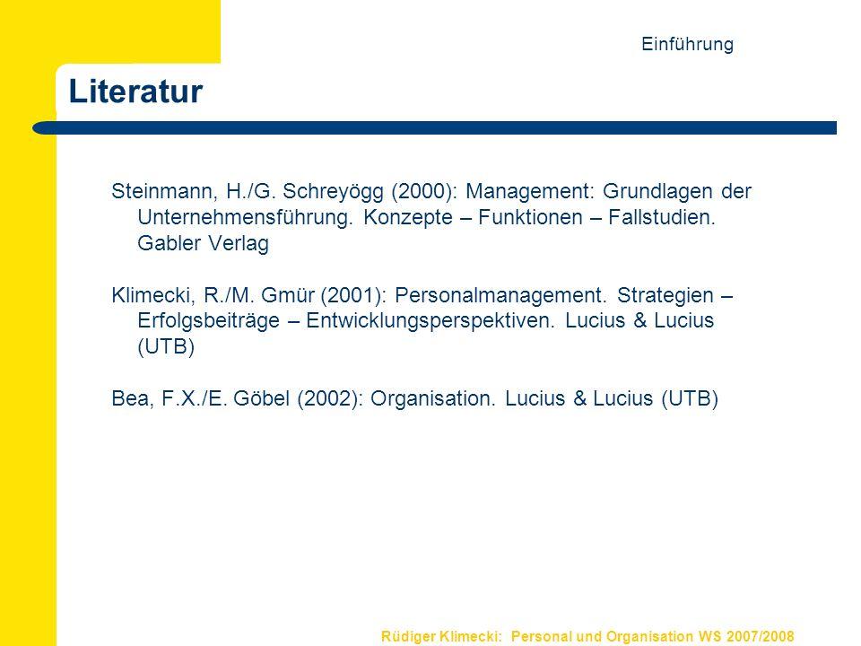 Rüdiger Klimecki: Personal und Organisation WS 2007/2008 Literatur Steinmann, H./G. Schreyögg (2000): Management: Grundlagen der Unternehmensführung.