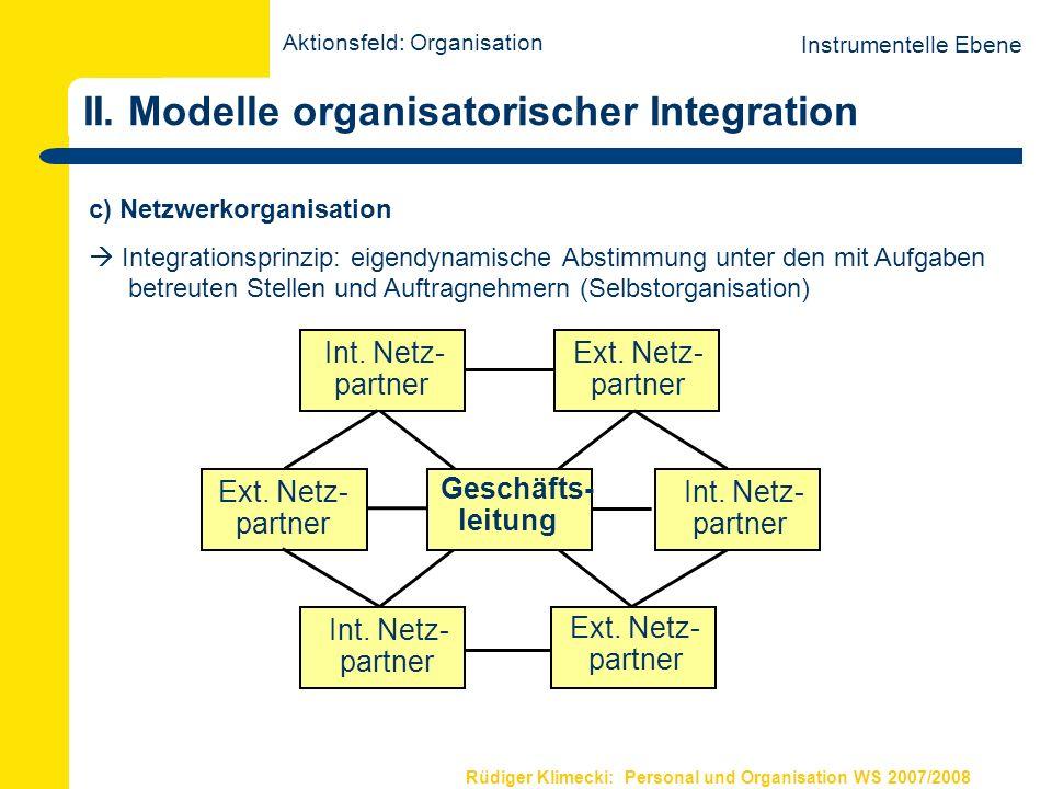 Rüdiger Klimecki: Personal und Organisation WS 2007/2008 II. Modelle organisatorischer Integration Instrumentelle Ebene Aktionsfeld: Organisation c) N