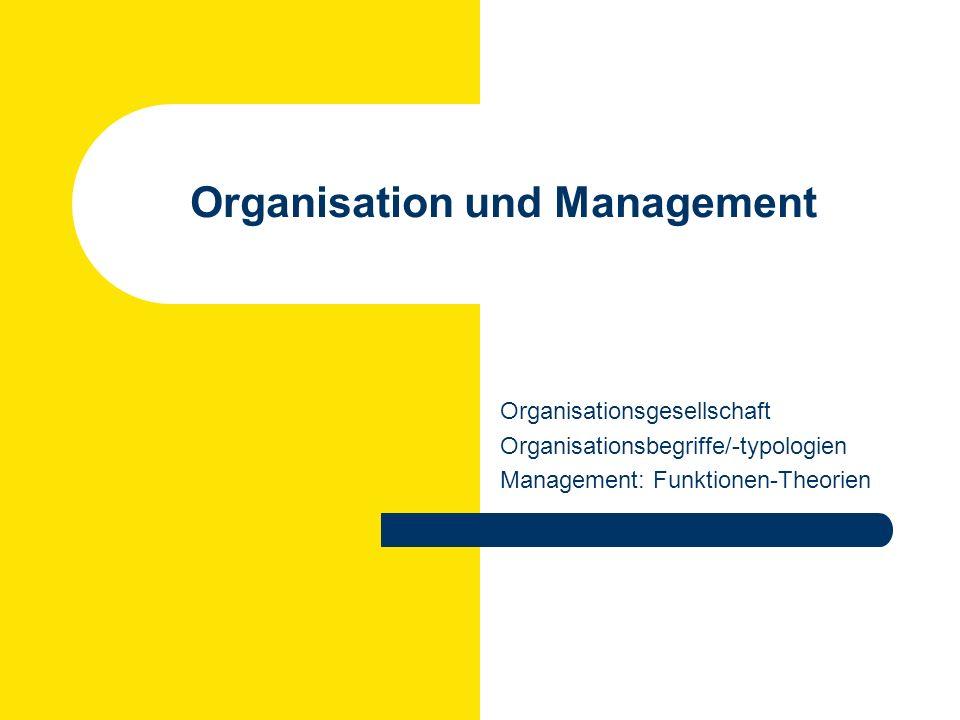 Organisation und Management Organisationsgesellschaft Organisationsbegriffe/-typologien Management: Funktionen-Theorien