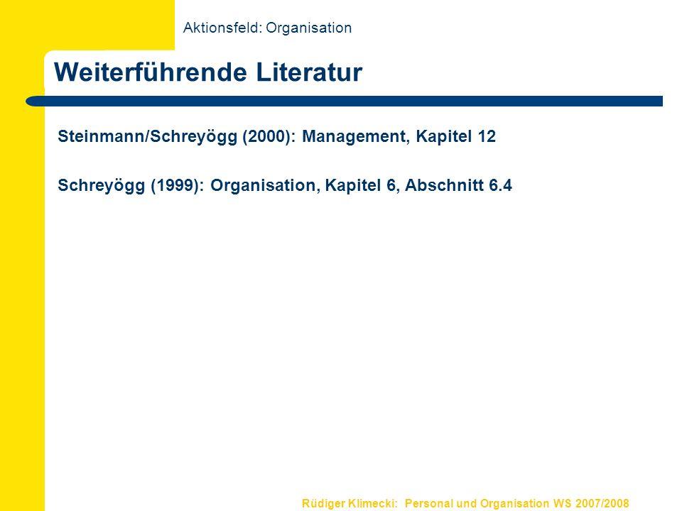 Rüdiger Klimecki: Personal und Organisation WS 2007/2008 Weiterführende Literatur Steinmann/Schreyögg (2000): Management, Kapitel 12 Schreyögg (1999):