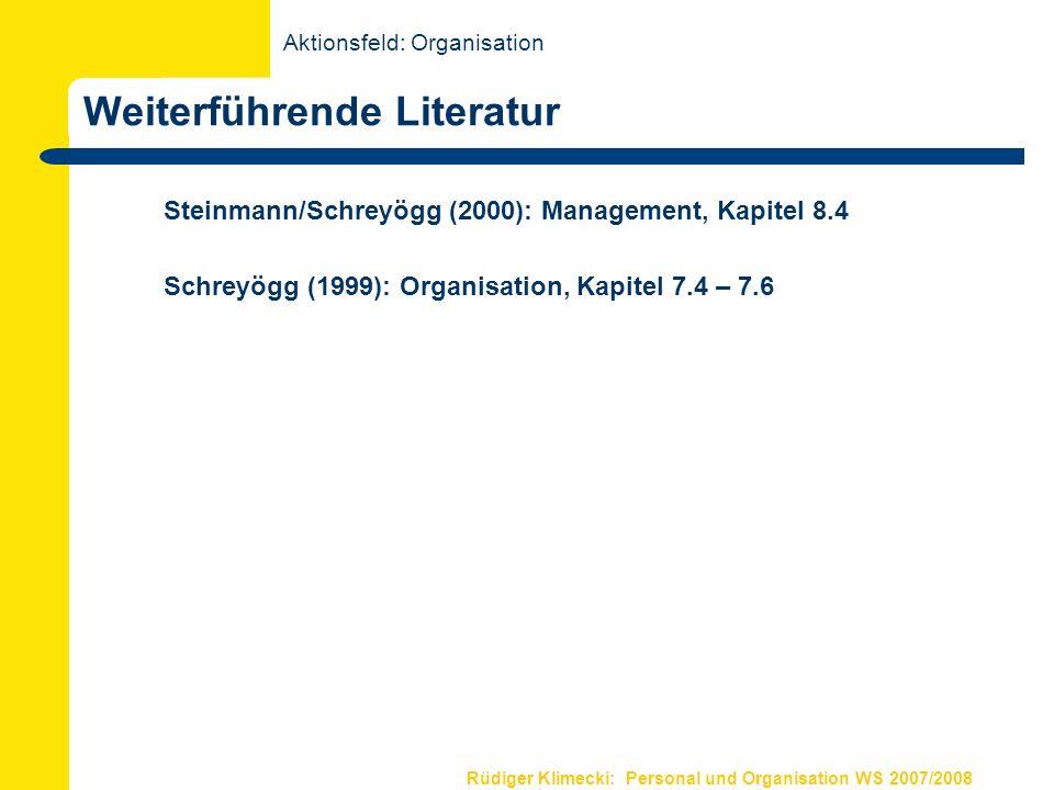 Rüdiger Klimecki: Personal und Organisation WS 2007/2008 Weiterführende Literatur Steinmann/Schreyögg (2000): Management, Kapitel 8.4 Schreyögg (1999)