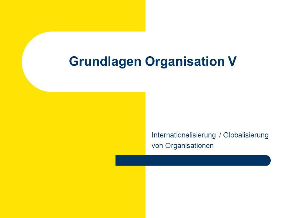 Grundlagen Organisation V Internationalisierung / Globalisierung von Organisationen