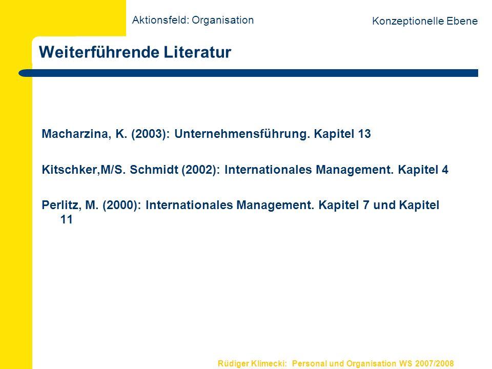 Rüdiger Klimecki: Personal und Organisation WS 2007/2008 Weiterführende Literatur Macharzina, K. (2003): Unternehmensführung. Kapitel 13 Kitschker,M/S