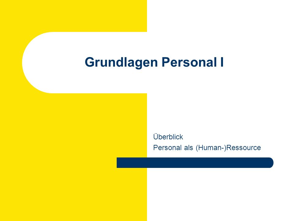 Grundlagen Personal I Überblick Personal als (Human-)Ressource