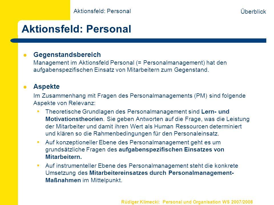 Rüdiger Klimecki: Personal und Organisation WS 2007/2008 Aktionsfeld: Personal Gegenstandsbereich Management im Aktionsfeld Personal (= Personalmanage