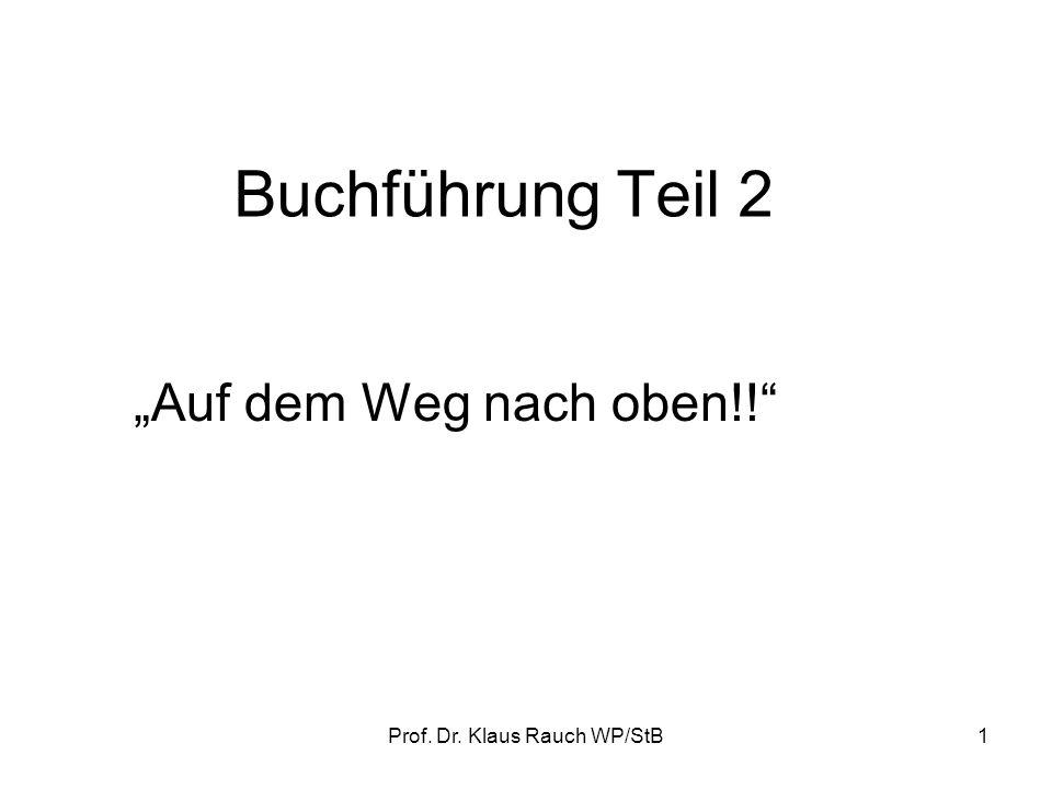 Prof. Dr. Klaus Rauch WP/StB1 Buchführung Teil 2 Auf dem Weg nach oben!!