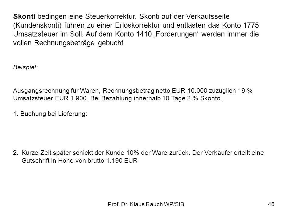 Prof.Dr. Klaus Rauch WP/StB46 Skonti bedingen eine Steuerkorrektur.