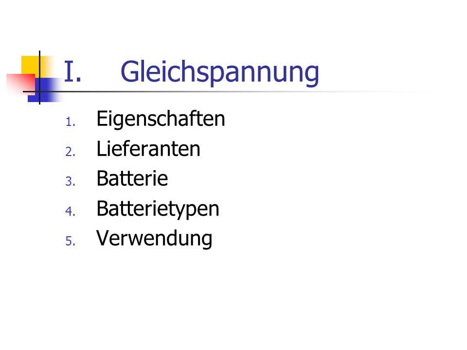 I.Gleichspannung 1. Eigenschaften 2. Lieferanten 3. Batterie 4. Batterietypen 5. Verwendung