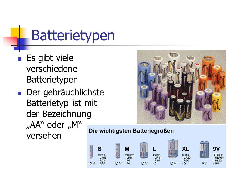 Batterietypen Es gibt viele verschiedene Batterietypen Der gebräuchlichste Batterietyp ist mit der Bezeichnung AA oder M versehen