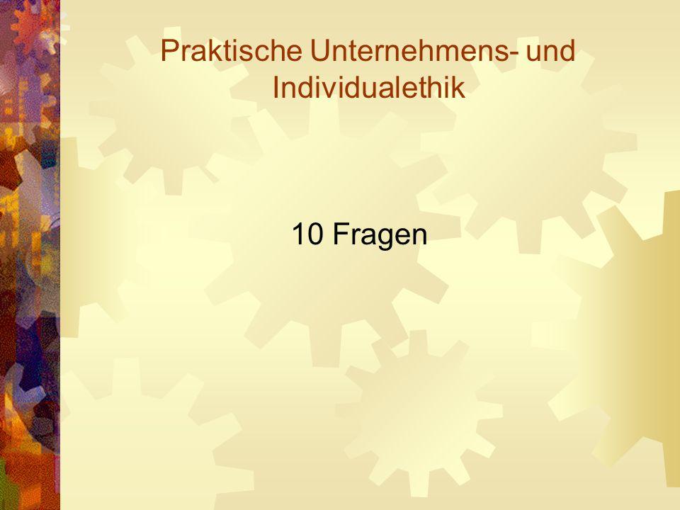 Praktische Unternehmens- und Individualethik 10 Fragen