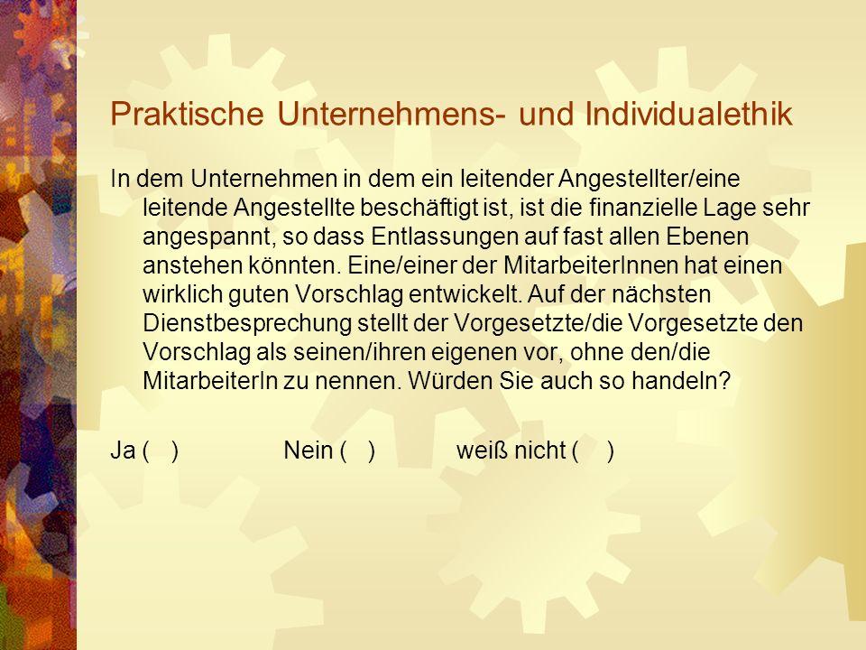 Ethik – Wirtschaftsethik - Unternehmensethik Die Regeln einer Gesellschaft (Moral) gestalten das Zusammenleben.