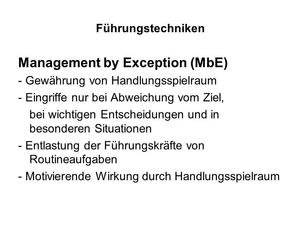 Führungstechniken Management by Exception (MbE) - Gewährung von Handlungsspielraum - Eingriffe nur bei Abweichung vom Ziel, bei wichtigen Entscheidung