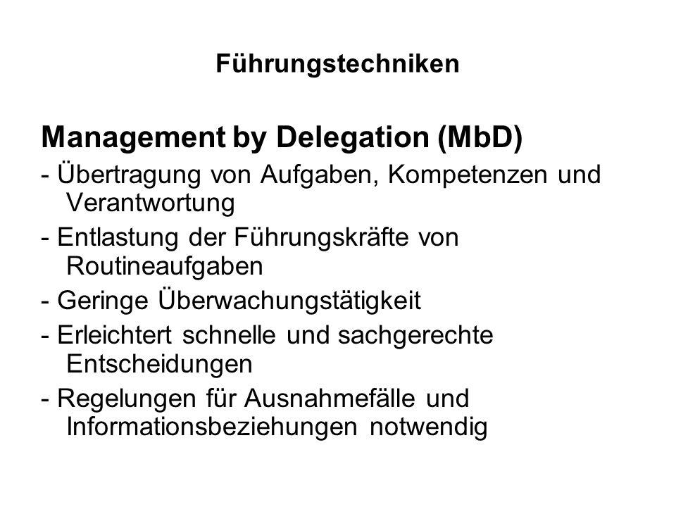 Führungstechniken Management by Delegation (MbD) - Übertragung von Aufgaben, Kompetenzen und Verantwortung - Entlastung der Führungskräfte von Routine