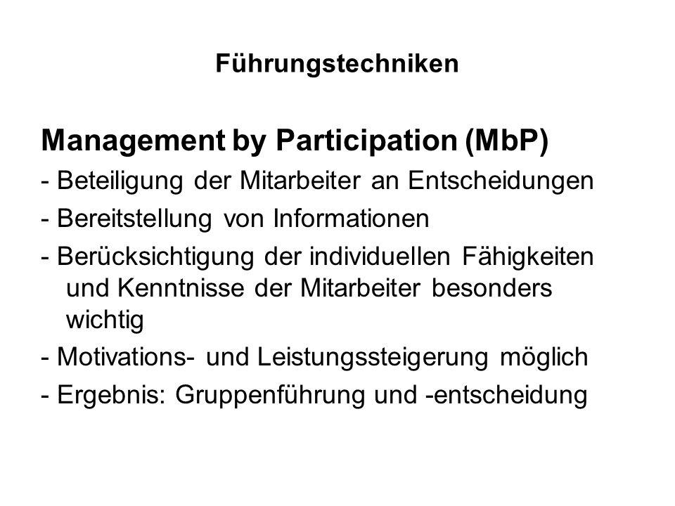 Führungstechniken Management by Participation (MbP) - Beteiligung der Mitarbeiter an Entscheidungen - Bereitstellung von Informationen - Berücksichtig