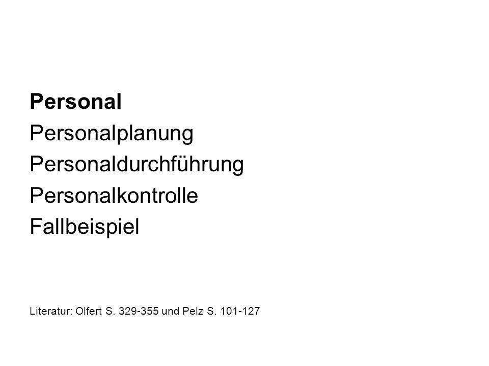 Personal Personalplanung Personaldurchführung Personalkontrolle Fallbeispiel Literatur: Olfert S. 329-355 und Pelz S. 101-127