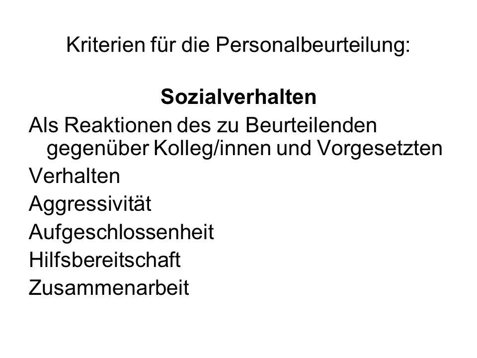 Kriterien für die Personalbeurteilung: Sozialverhalten Als Reaktionen des zu Beurteilenden gegenüber Kolleg/innen und Vorgesetzten Verhalten Aggressiv