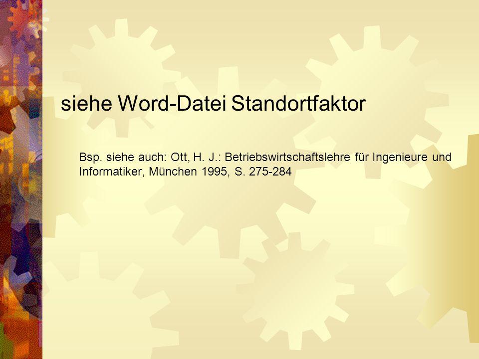 siehe Word-Datei Standortfaktor Bsp. siehe auch: Ott, H. J.: Betriebswirtschaftslehre für Ingenieure und Informatiker, München 1995, S. 275-284