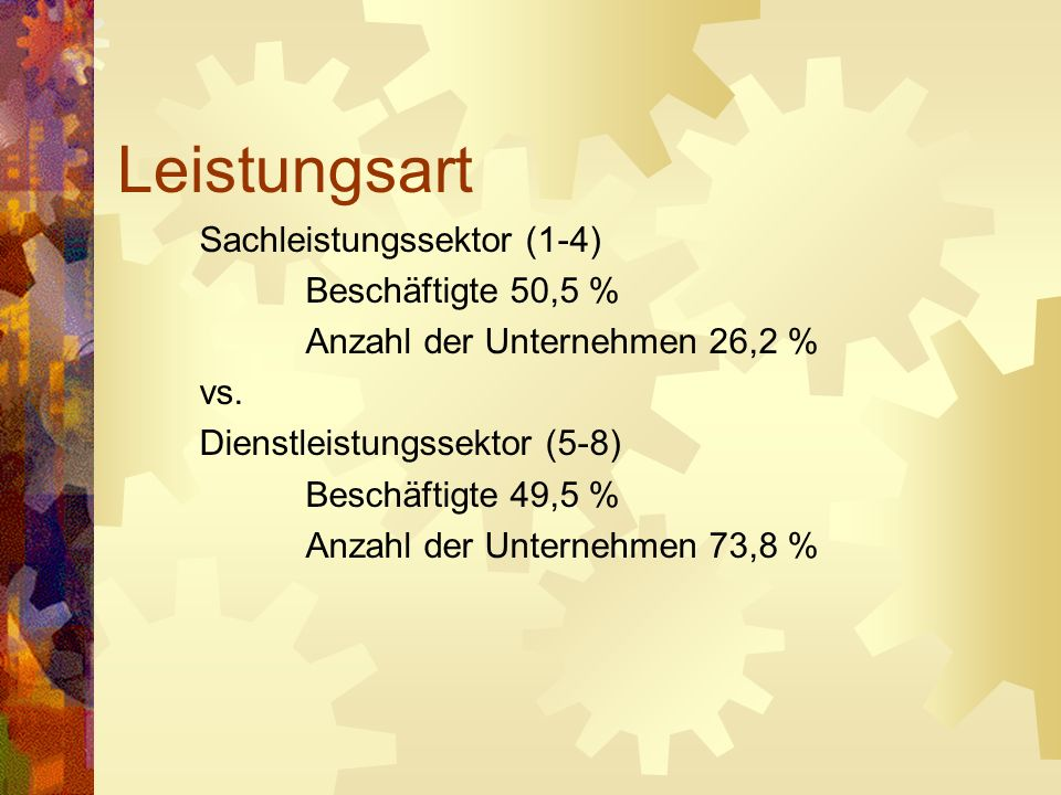 Leistungsart Sachleistungssektor (1-4) Beschäftigte 50,5 % Anzahl der Unternehmen 26,2 % vs. Dienstleistungssektor (5-8) Beschäftigte 49,5 % Anzahl de