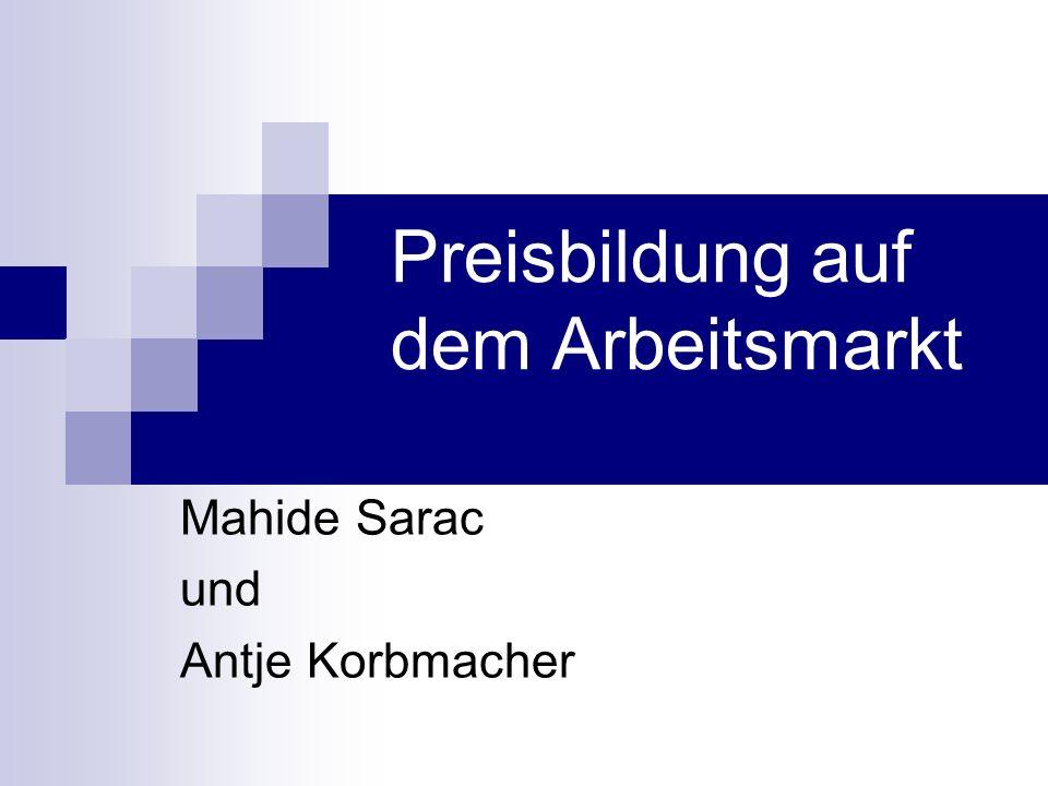 Preisbildung auf dem Arbeitsmarkt Mahide Sarac und Antje Korbmacher