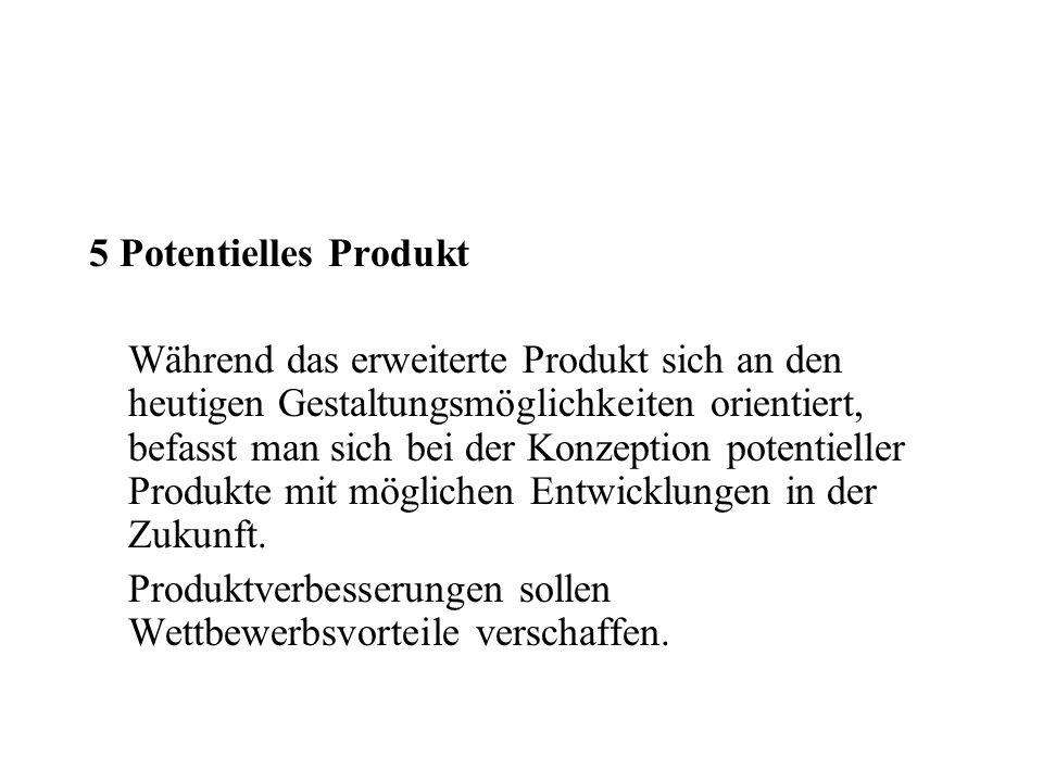 5 Potentielles Produkt Während das erweiterte Produkt sich an den heutigen Gestaltungsmöglichkeiten orientiert, befasst man sich bei der Konzeption po