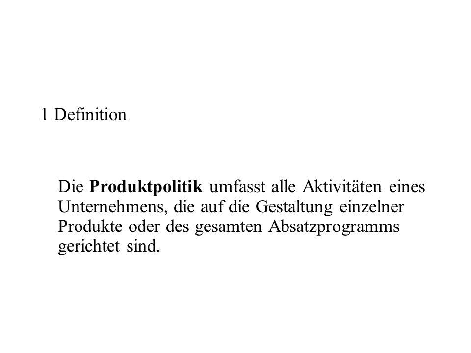 1 Definition Die Produktpolitik umfasst alle Aktivitäten eines Unternehmens, die auf die Gestaltung einzelner Produkte oder des gesamten Absatzprogram