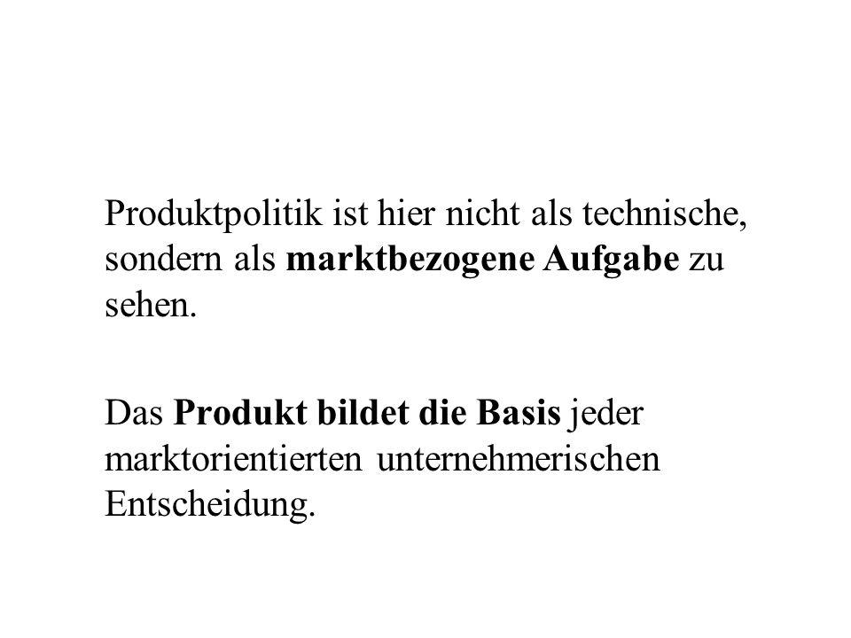 Produktpolitik ist hier nicht als technische, sondern als marktbezogene Aufgabe zu sehen. Das Produkt bildet die Basis jeder marktorientierten unterne