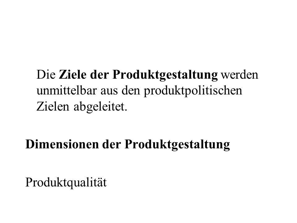 Die Ziele der Produktgestaltung werden unmittelbar aus den produktpolitischen Zielen abgeleitet. Dimensionen der Produktgestaltung Produktqualität