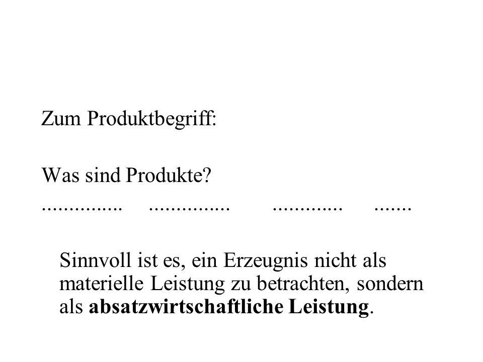 Zum Produktbegriff: Was sind Produkte?.................................................. Sinnvoll ist es, ein Erzeugnis nicht als materielle Leistung