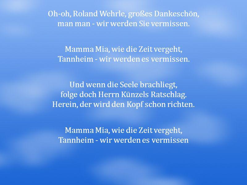 Oh-oh, Roland Wehrle, großes Dankeschön, man man - wir werden Sie vermissen. Mamma Mia, wie die Zeit vergeht, Tannheim - wir werden es vermissen. Und