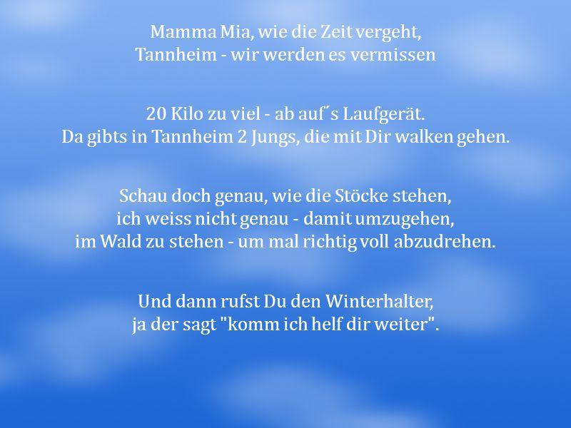 Mamma Mia, wie die Zeit vergeht, Tannheim - wir werden es vermissen 20 Kilo zu viel - ab auf´s Laufgerät. Da gibts in Tannheim 2 Jungs, die mit Dir wa