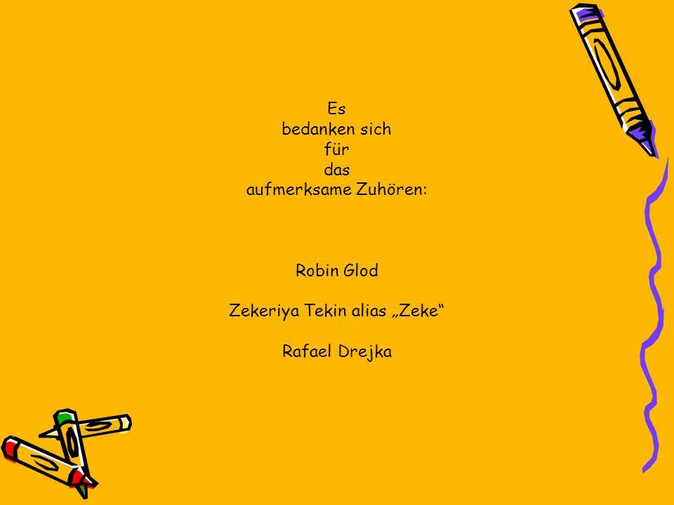 Es bedanken sich für das aufmerksame Zuhören: Robin Glod Zekeriya Tekin alias Zeke Rafael Drejka
