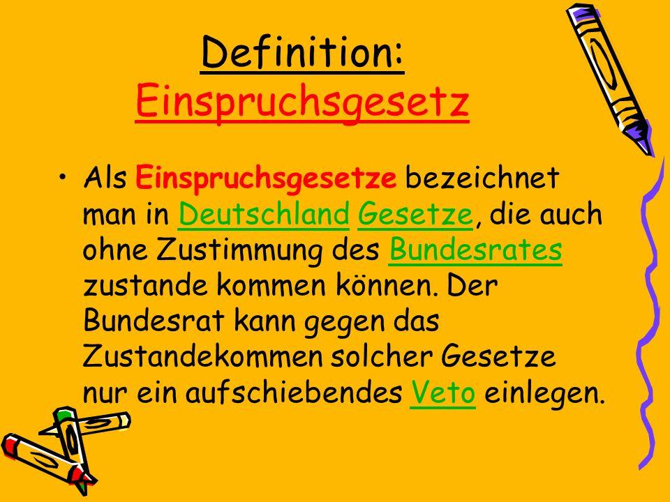 Definition: Einspruchsgesetz Als Einspruchsgesetze bezeichnet man in Deutschland Gesetze, die auch ohne Zustimmung des Bundesrates zustande kommen können.