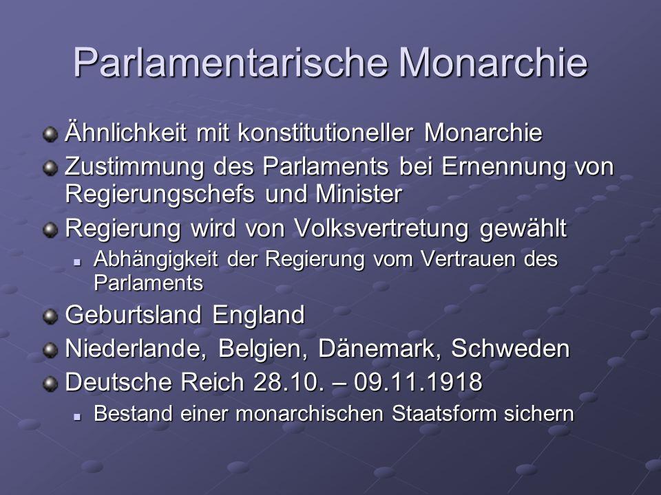 Parlamentarische Monarchie Ähnlichkeit mit konstitutioneller Monarchie Zustimmung des Parlaments bei Ernennung von Regierungschefs und Minister Regier