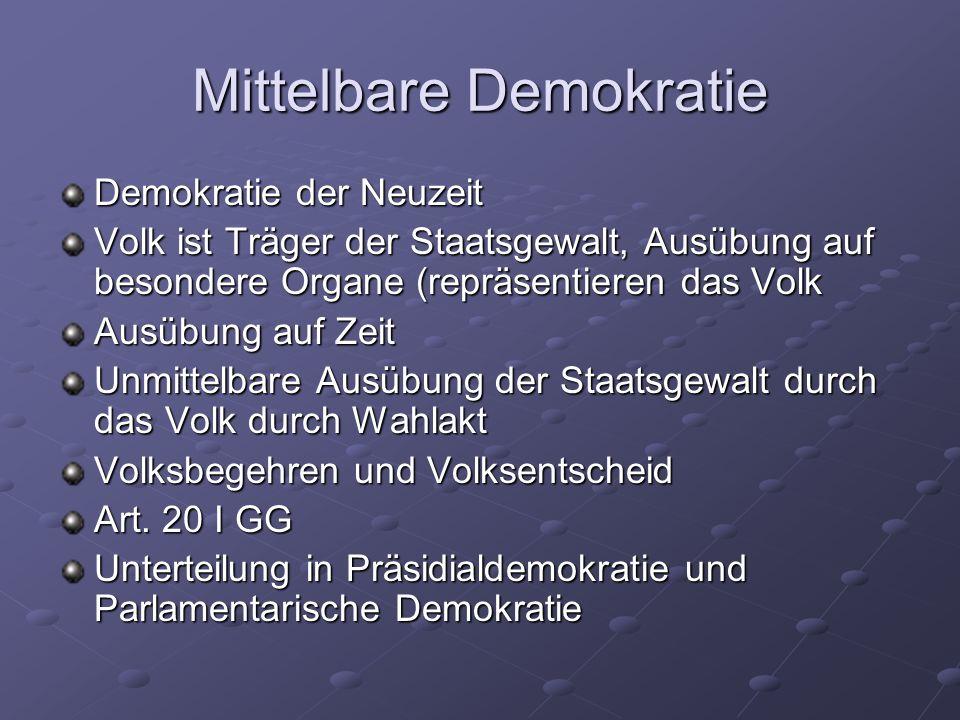 Mittelbare Demokratie Demokratie der Neuzeit Volk ist Träger der Staatsgewalt, Ausübung auf besondere Organe (repräsentieren das Volk Ausübung auf Zei