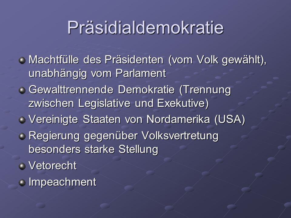 Präsidialdemokratie Machtfülle des Präsidenten (vom Volk gewählt), unabhängig vom Parlament Gewalttrennende Demokratie (Trennung zwischen Legislative