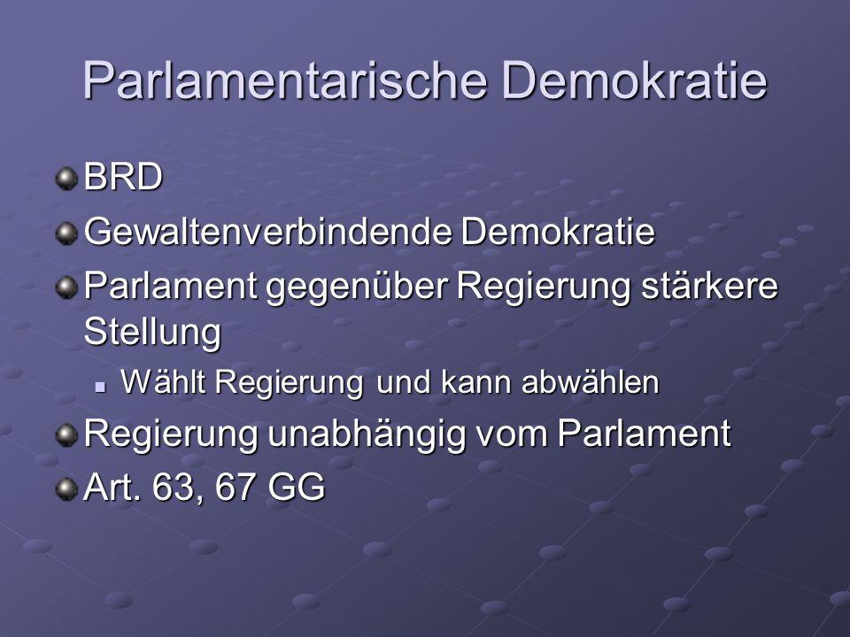 Parlamentarische Demokratie BRD Gewaltenverbindende Demokratie Parlament gegenüber Regierung stärkere Stellung Wählt Regierung und kann abwählen Wählt